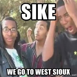 SIKE - SIKE We go to West Sioux