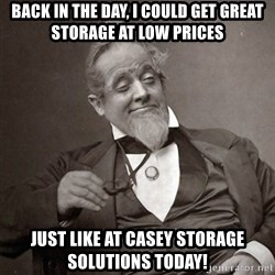 1889 [10] guy - Back In the day, I could get great storage at low prices just like at casey storage solutions today!