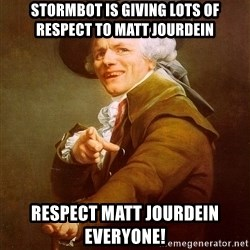 Joseph Ducreux - stormbot is giving lots of respect to Matt Jourdein respect matt Jourdein everyone!