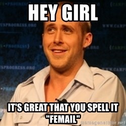 "Typographer Ryan Gosling - Hey Girl It's great that you spell it ""FEMAIL"""