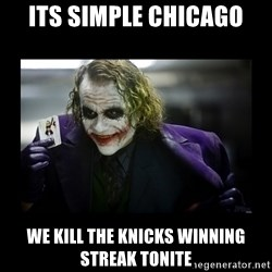 Kill Batman Joker - ITS SIMPLE CHICAGO WE KILL THE KNICKS WINNING STREAK TONITE