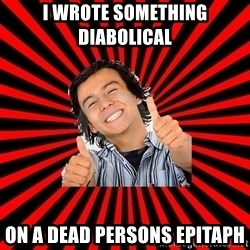 Bad Luck Chuck - I wrote something diabolical  on a dead persons epitaph