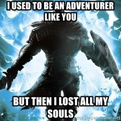 Dark Souls Dreamagus - i used to be an adventurer like you but then i lost all my souls