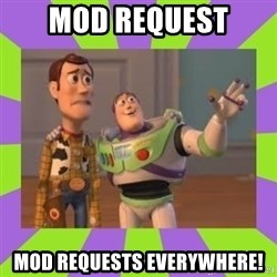 X, X Everywhere  - Mod request mod requests everywhere!