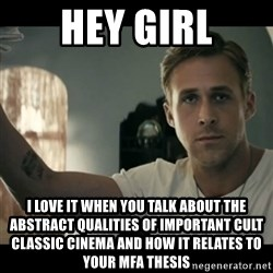 ryan gosling hey girl - hey girl i love it when you talk about the abstract qualities of important cult classic cinema and how it relates to your MFA thesis