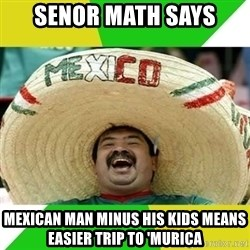 Happy Mexican - Senor math says mexican man minus his kids means easier trip to 'murica