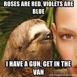 The Rape Sloth - Roses are red, Violets are blue i have a gun, get in the van