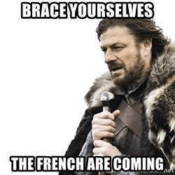 Winter is Coming - Brace Yourselves the french are coming