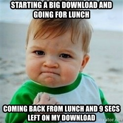 baby - Starting a big download and going for lunch Coming back from lunch and 9 secs left on my download