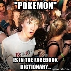 """Sudden Realization Ralph - """"Pokemon"""" Is in the facebook dictionary..."""