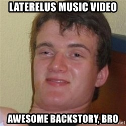 Stoner Stanley - laterelus music video awesome backstory, bro