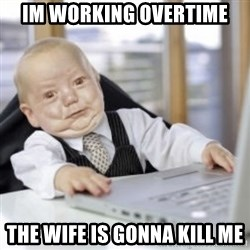 Working Babby - im working overtime the wife is gonna kill me