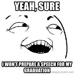 Yeah sure - yeah, sure i won't prepare a speech for my graduation