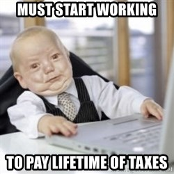Working Babby - must start working to pay lifetime of taxes