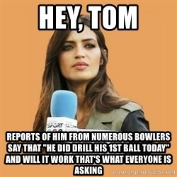 "SaraCarboneroFC - HEY, TOM  REPORTS OF HIM FROM NUMEROUS BOWLERS SAY THAT ""HE DID DRILL HIS 1ST BALL TODAY"" AND WILL IT WORK THAT'S WHAT EVERYONE IS ASKING"