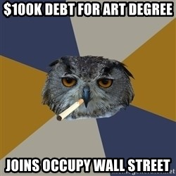 Art Student Owl - $100k debt for art degree joins occupy wall street