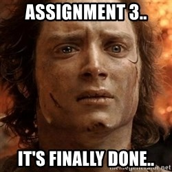frodo it's over - Assignment 3.. it's finally done..