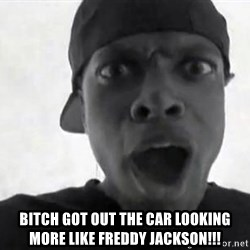 Chris TUcker -  bitch got out the car looking more like freddy jackson!!!