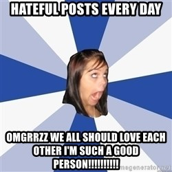 Annoying Facebook Girl - Hateful posts every day omgrrzz we all should love each other i'm such a good person!!!!!!!!!!