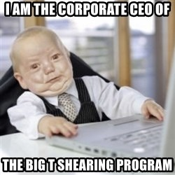 Working Babby - I Am the corporate CEO of The big t shearing program