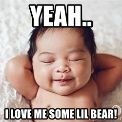 Happy baby - Yeah.. I love me some lil bear!
