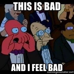 Zoidberg - This is bad And I feel Bad