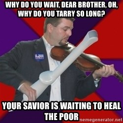 FiddlingRapert - Why do you wait, dear brother, Oh, why do you tarry so long? Your Savior is waiting to heal the poor