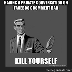 kill yourself guy - having a private conversation on facebook comment bar