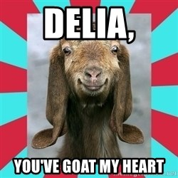 Gloating Goat - Delia, You've goat my heart