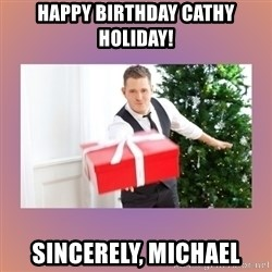 Michael Buble - HAPPY BIRTHDAY CATHY HOLIDAY! SINCERELY, mICHAEL