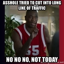 Dikembe Mutombo - Asshole tried to cut into long line of traffic NO NO NO, NOT TODAY