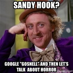 """Willy Wonka - Sandy hook? google """"gosnell"""" and then let's talk  about horror"""