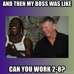 R Truth Vince McMahon - AND THEN MY BOSS WAS LIKE CAN YOU WORK 2-8?