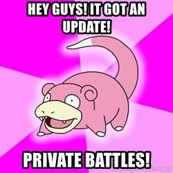 Slowpoke - hey guys! it got an update! private battles!