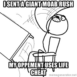 Desk Flip Rage Guy - I SENT A GIANT MOAB RUSH MY OPPEMENT USES LIFE CHEAT