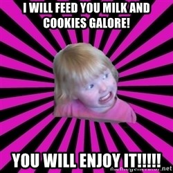 Crazy Toddler - i will feed you milk and cookies galore! you will enjoy it!!!!!