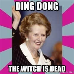 Margaret Thatcher - Ding dong the witch is dead