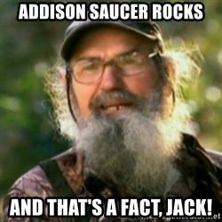 Duck Dynasty - Uncle Si  - addison saucer rocks and that's a fact, jack!