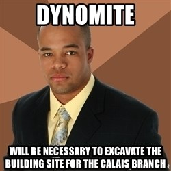 Successful Black Man - dynomite will be necessary to EXCAVATE the building site for the Calais branch