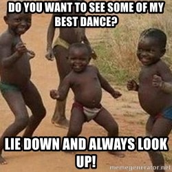 african children dancing - do you want to see some of my best dance? lie down and always look up!