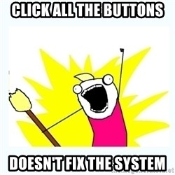 All the things - Click all the buttons doesn't fix the system