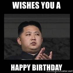 Kim Jong-hungry - wishes you a happy birthday
