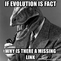 Philosoraptor - if evolution is fact why is there a missing link