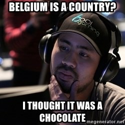Thoughtful Pro Gamer - belgium is a country? i thought it was a chocolate