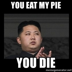 Kim Jong-hungry - you eat my pie you die
