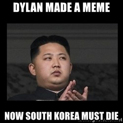 Kim Jong-hungry - Dylan made a meme now south korea must die