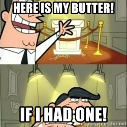 if i had one doubled - here is my butter! if i had one!