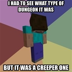 Depressed Minecraft Guy - i had to see what type of dungeon it was but it was a creeper one