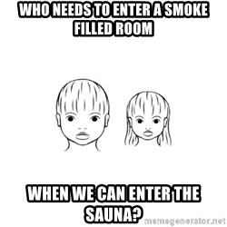The Purest People in the World - who needs to enter a smoke filled room when we can enter the sauna?