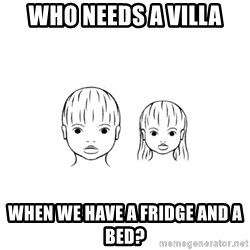The Purest People in the World - who needs a villa when we have a fridge and a bed?